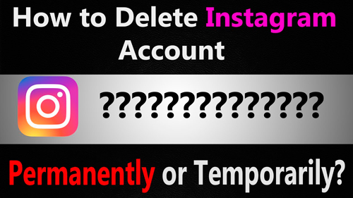How To Delete Instagram Account Permanently/Temporarily?