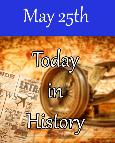 May 25th in History